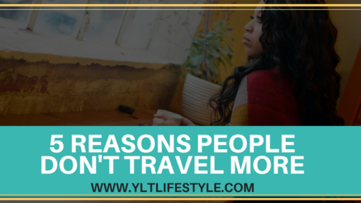 5 Reasons Why People Don't Travel More